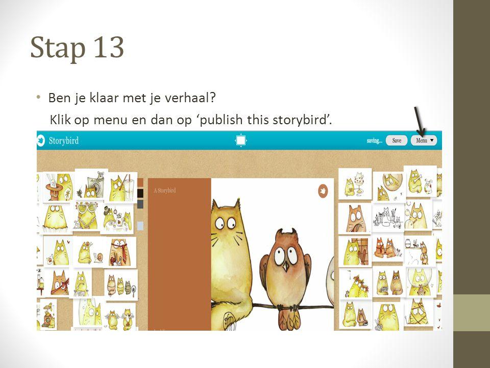 Stap 13 Ben je klaar met je verhaal? Klik op menu en dan op 'publish this storybird'.