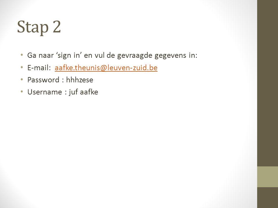 Stap 2 Ga naar 'sign in' en vul de gevraagde gegevens in: E-mail: aafke.theunis@leuven-zuid.beaafke.theunis@leuven-zuid.be Password : hhhzese Username