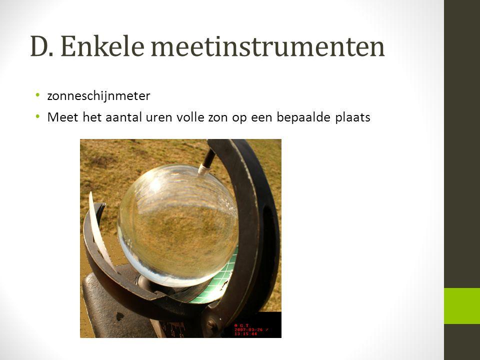 D. Enkele meetinstrumenten zonneschijnmeter Meet het aantal uren volle zon op een bepaalde plaats