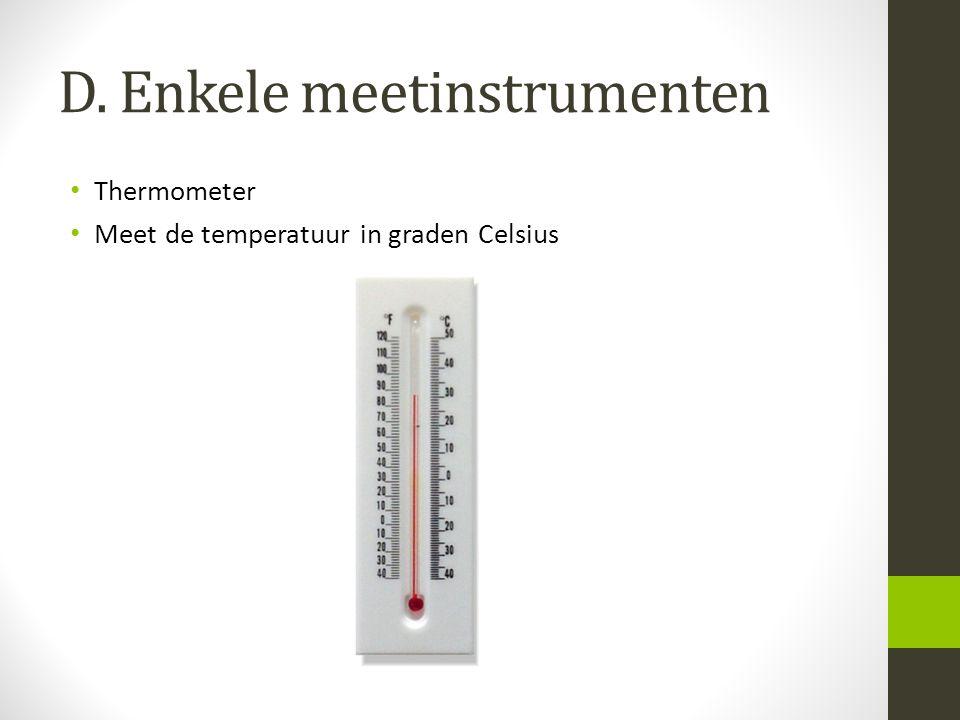 D. Enkele meetinstrumenten Thermometer Meet de temperatuur in graden Celsius