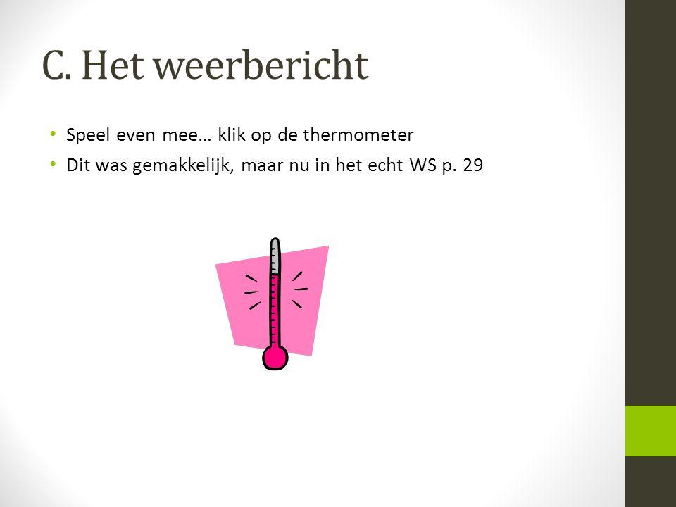 C. Het weerbericht Speel even mee… klik op de thermometer Dit was gemakkelijk, maar nu in het echt WS p. 29