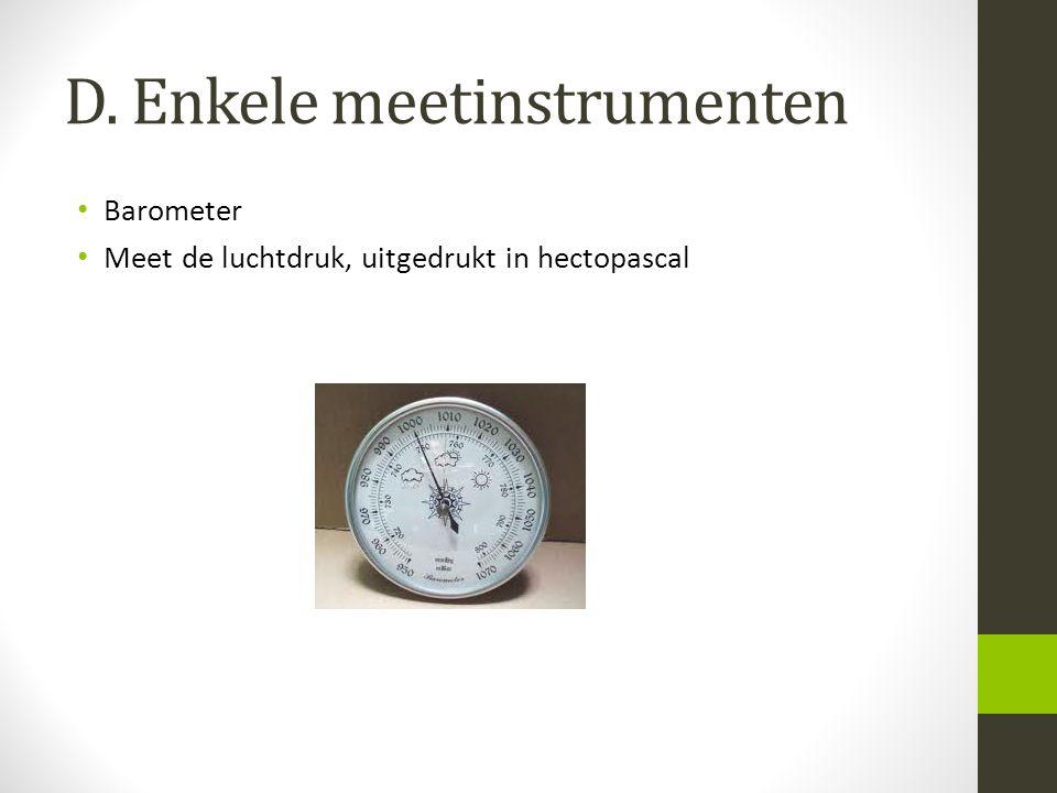 D. Enkele meetinstrumenten Barometer Meet de luchtdruk, uitgedrukt in hectopascal