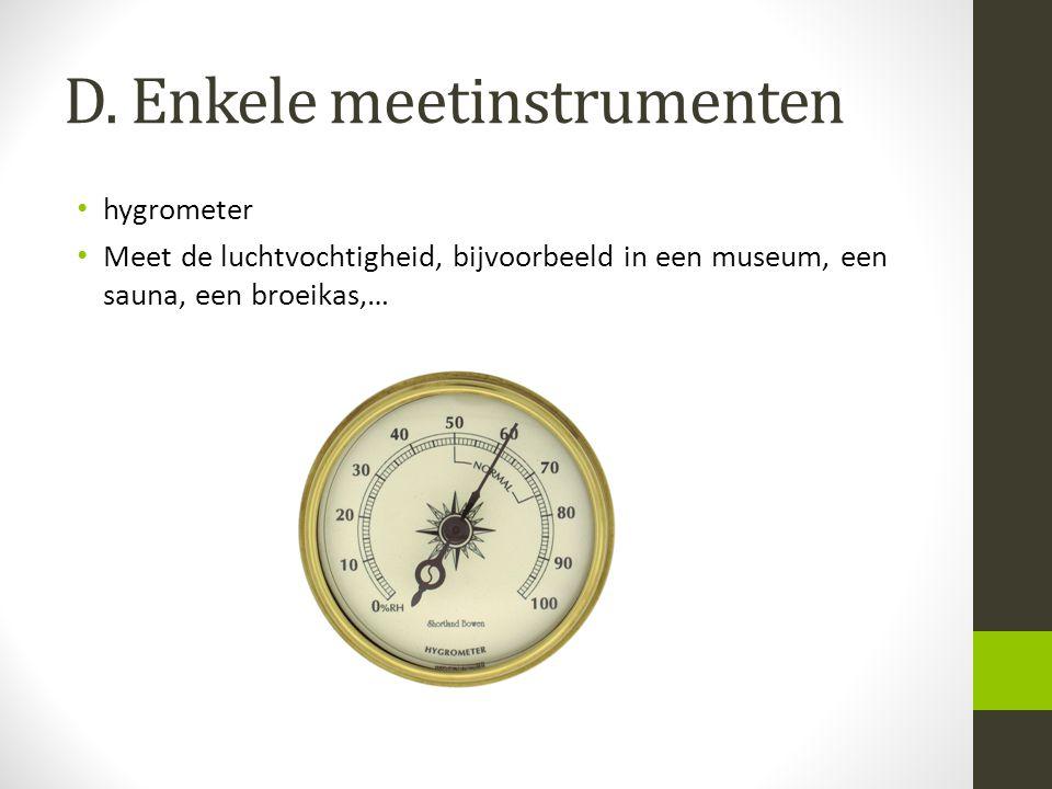 D. Enkele meetinstrumenten hygrometer Meet de luchtvochtigheid, bijvoorbeeld in een museum, een sauna, een broeikas,…