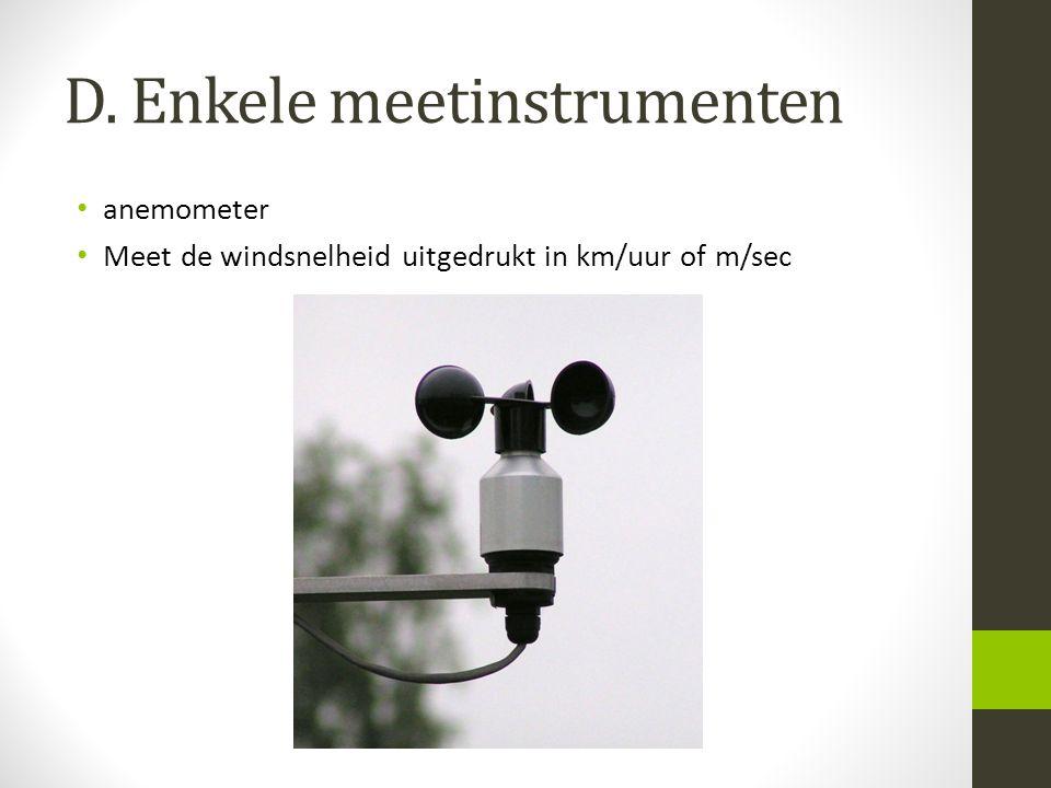 D. Enkele meetinstrumenten anemometer Meet de windsnelheid uitgedrukt in km/uur of m/sec
