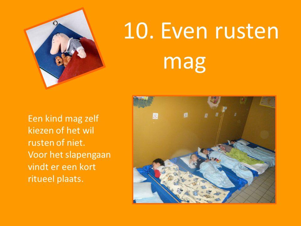 10. Even rusten mag Een kind mag zelf kiezen of het wil rusten of niet. Voor het slapengaan vindt er een kort ritueel plaats.