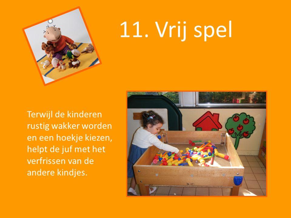 11. Vrij spel Terwijl de kinderen rustig wakker worden en een hoekje kiezen, helpt de juf met het verfrissen van de andere kindjes.