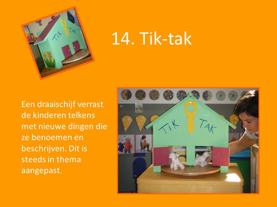 14. Tik-tak Een draaischijf verrast de kinderen telkens met nieuwe dingen die ze benoemen en beschrijven. Dit is steeds in thema aangepast.