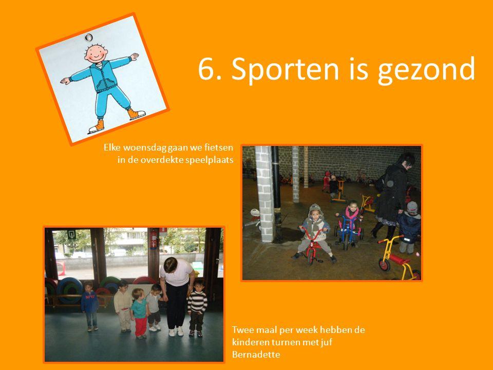 6. Sporten is gezond Elke woensdag gaan we fietsen in de overdekte speelplaats Twee maal per week hebben de kinderen turnen met juf Bernadette