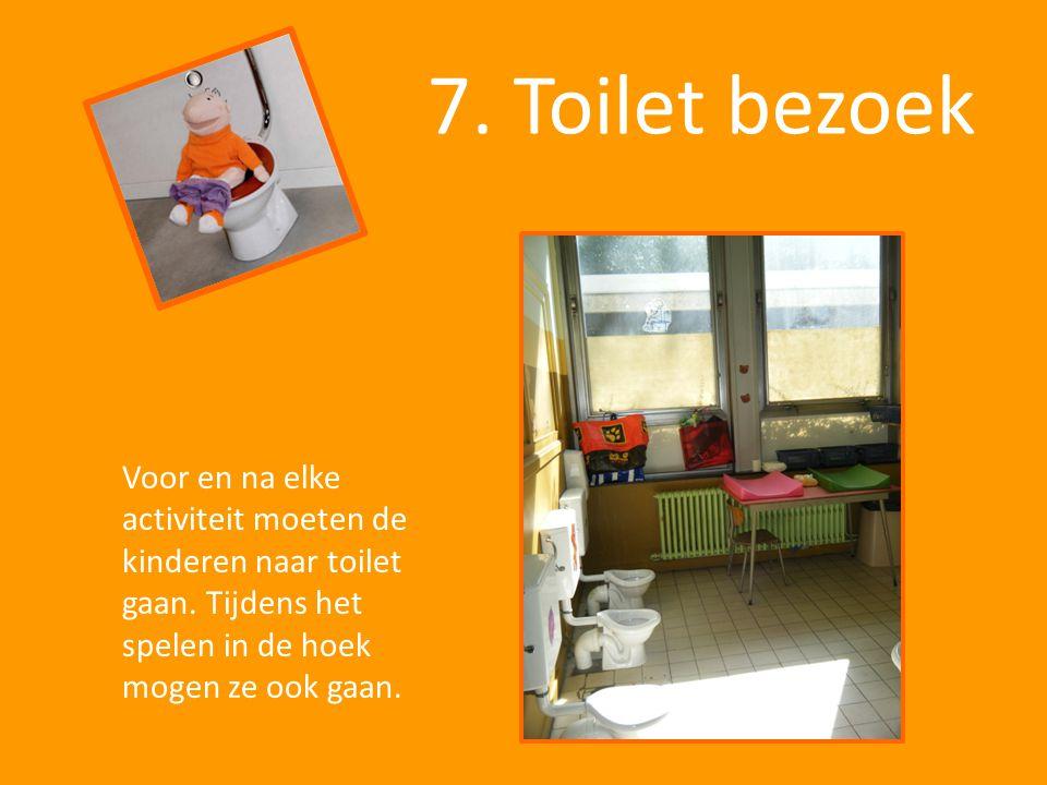 7. Toilet bezoek Voor en na elke activiteit moeten de kinderen naar toilet gaan. Tijdens het spelen in de hoek mogen ze ook gaan.