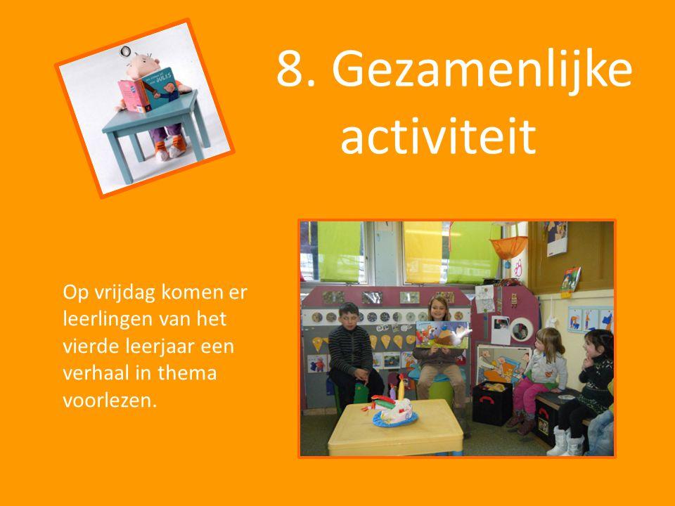 8. Gezamenlijke activiteit Op vrijdag komen er leerlingen van het vierde leerjaar een verhaal in thema voorlezen.