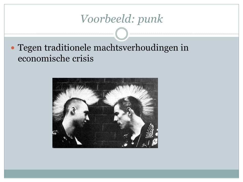 Voorbeeld: punk Tegen traditionele machtsverhoudingen in economische crisis