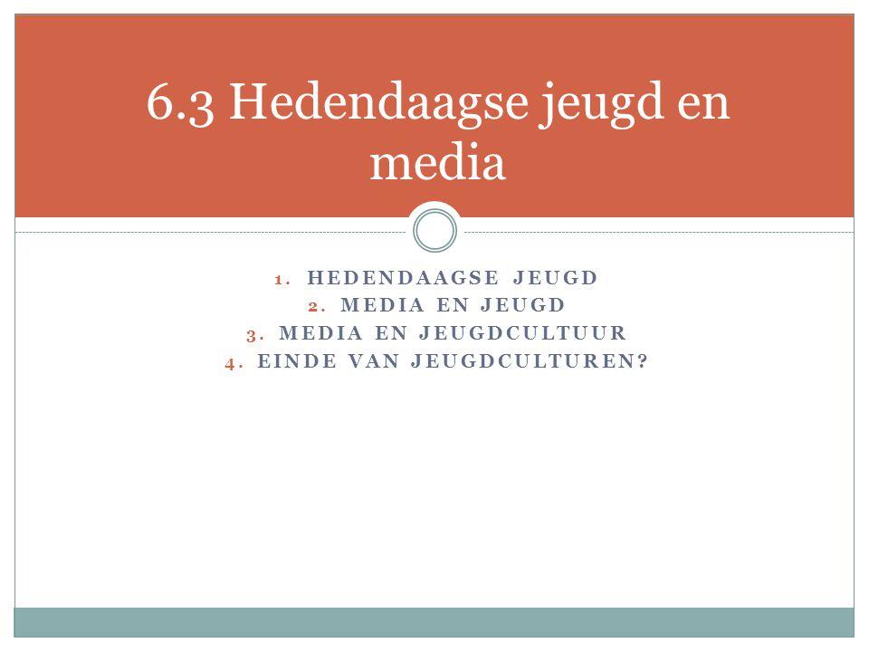 1.HEDENDAAGSE JEUGD 2. MEDIA EN JEUGD 3. MEDIA EN JEUGDCULTUUR 4.