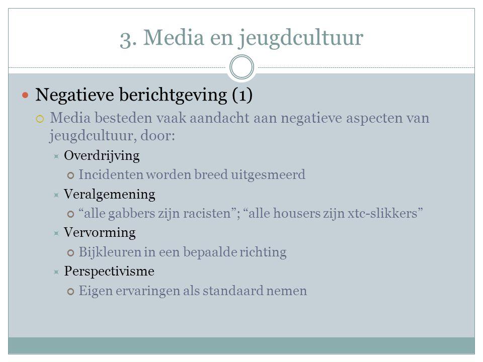 3. Media en jeugdcultuur Negatieve berichtgeving (1)  Media besteden vaak aandacht aan negatieve aspecten van jeugdcultuur, door:  Overdrijving Inci