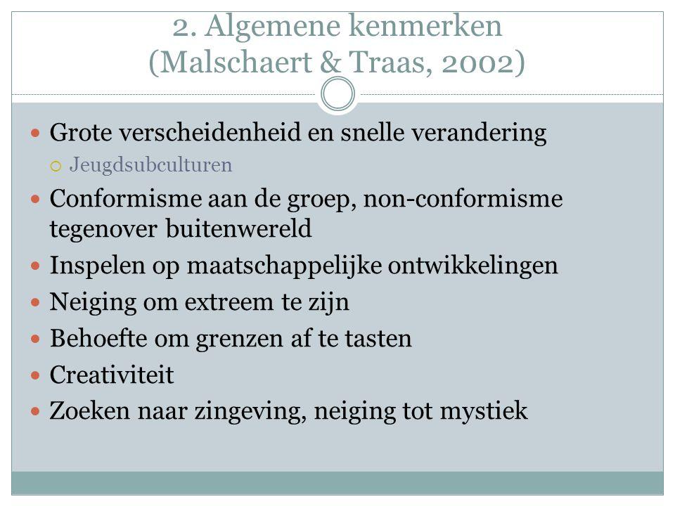 2. Algemene kenmerken (Malschaert & Traas, 2002) Grote verscheidenheid en snelle verandering  Jeugdsubculturen Conformisme aan de groep, non-conformi