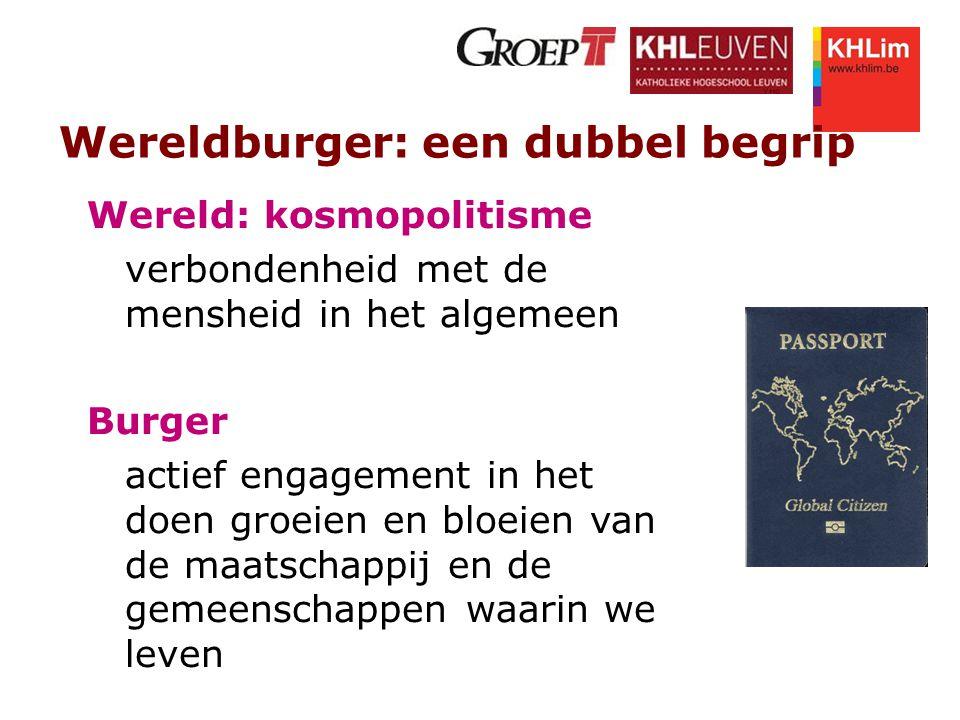 Wereldburger: een dubbel begrip Wereld: kosmopolitisme verbondenheid met de mensheid in het algemeen Burger actief engagement in het doen groeien en b
