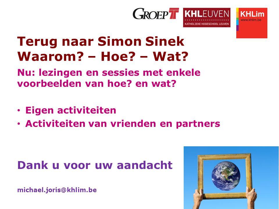 Terug naar Simon Sinek Waarom? – Hoe? – Wat? Nu: lezingen en sessies met enkele voorbeelden van hoe? en wat? Eigen activiteiten Activiteiten van vrien