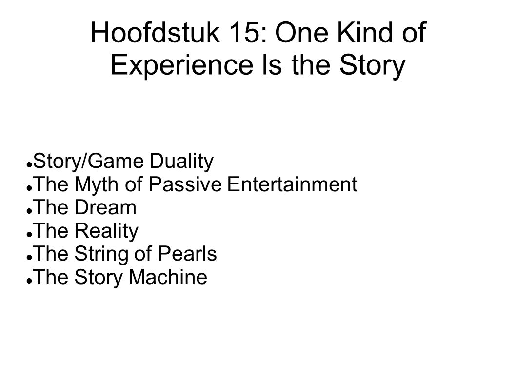 Hoofdstuk 15: One Kind of Experience Is the Story Story/Game Duality The Myth of Passive Entertainment The Dream The Reality The String of Pearls The Story Machine