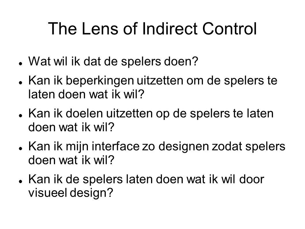 The Lens of Indirect Control Wat wil ik dat de spelers doen.