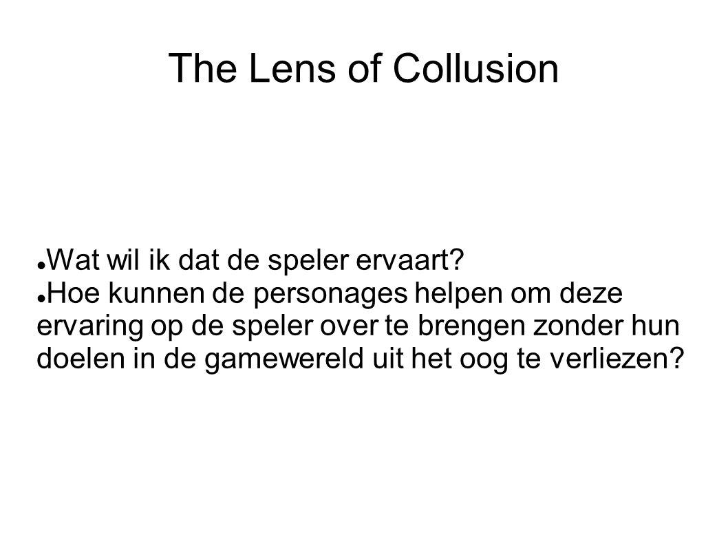 The Lens of Collusion Wat wil ik dat de speler ervaart.
