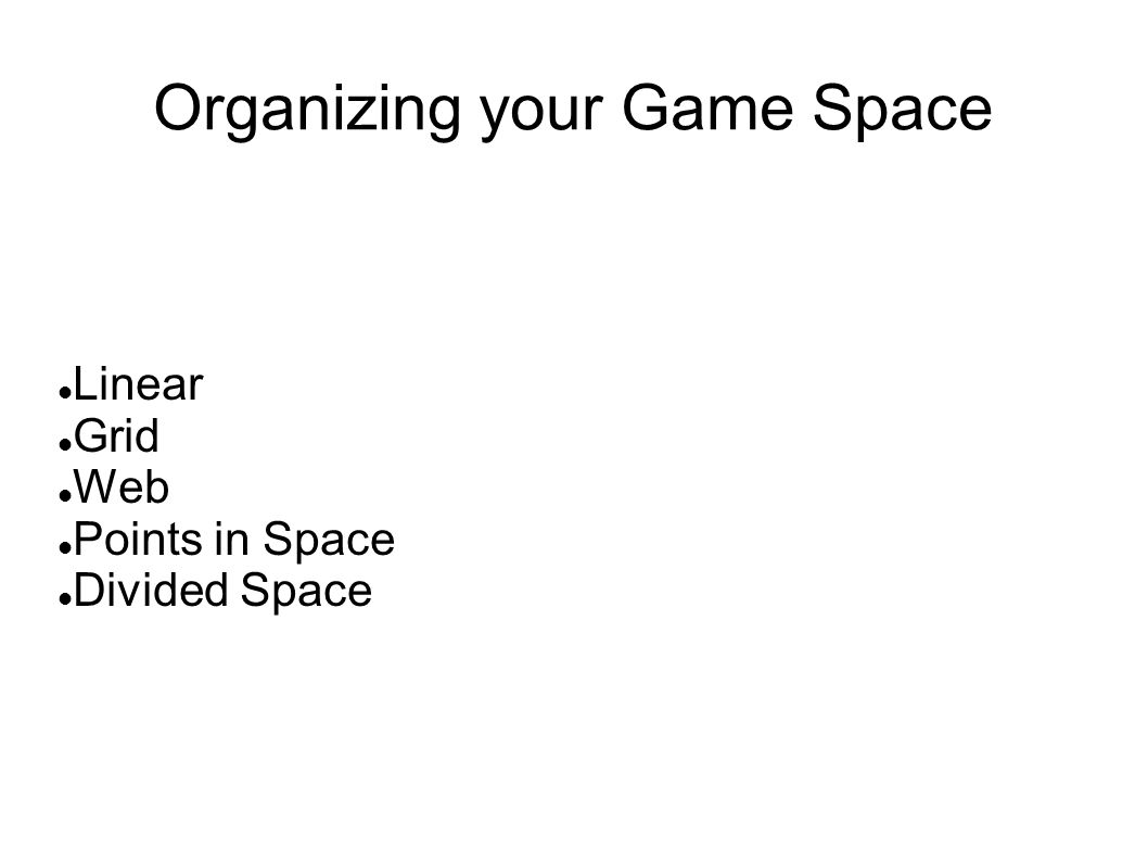 Organizing your Game Space Linear Grid Web Points in Space Divided Space