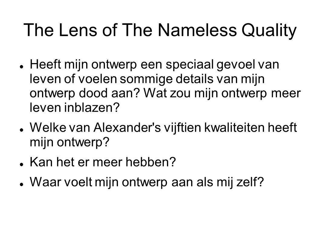The Lens of The Nameless Quality Heeft mijn ontwerp een speciaal gevoel van leven of voelen sommige details van mijn ontwerp dood aan? Wat zou mijn on