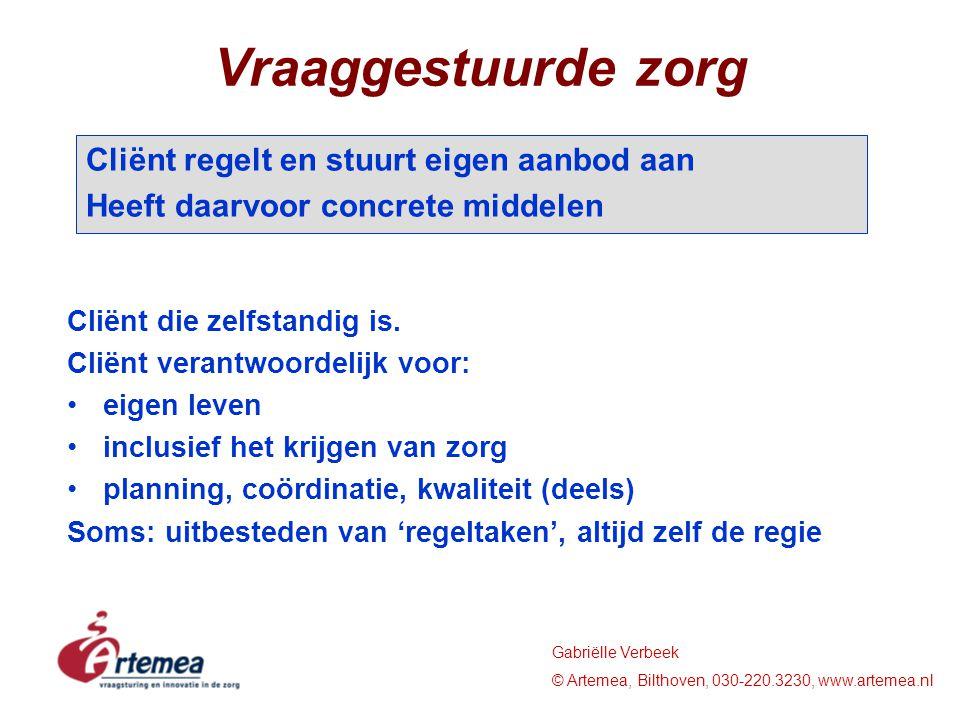 Gabriëlle Verbeek © Artemea, Bilthoven, 030-220.3230, www.artemea.nl Vraaggestuurde zorg Cliënt die zelfstandig is. Cliënt verantwoordelijk voor: eige