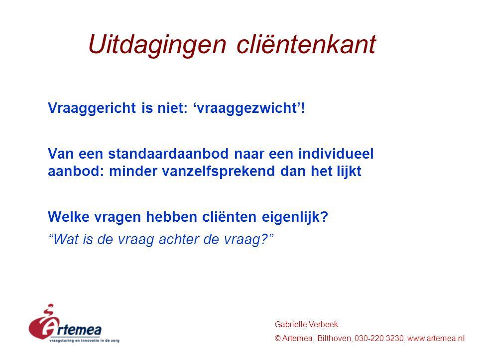 Gabriëlle Verbeek © Artemea, Bilthoven, 030-220.3230, www.artemea.nl Uitdagingen cliëntenkant Vraaggericht is niet: 'vraaggezwicht'! Van een standaard