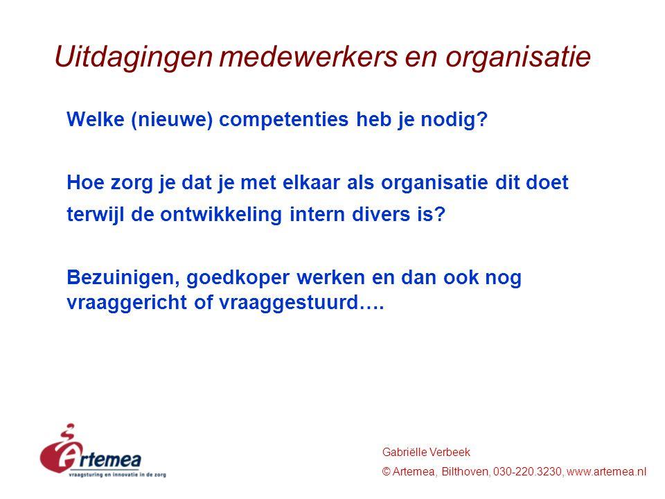 Gabriëlle Verbeek © Artemea, Bilthoven, 030-220.3230, www.artemea.nl Uitdagingen medewerkers en organisatie Welke (nieuwe) competenties heb je nodig?