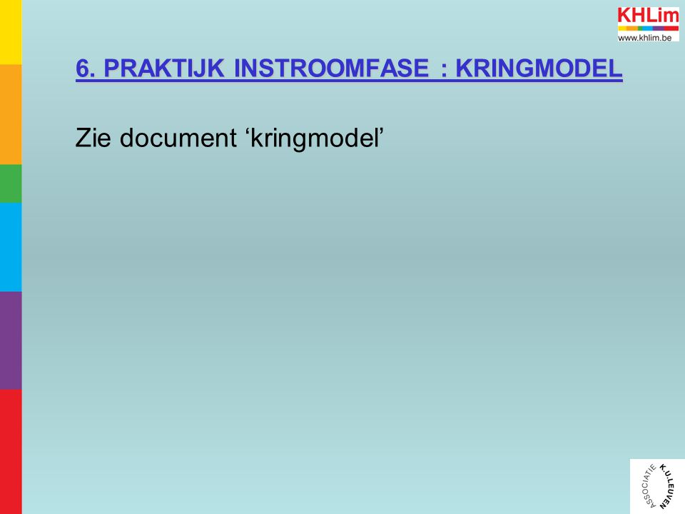 6. PRAKTIJK INSTROOMFASE : KRINGMODEL Zie document 'kringmodel'