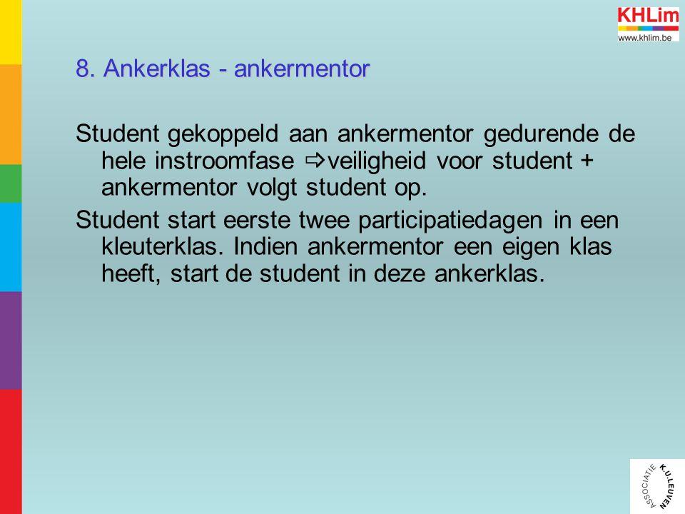 8. Ankerklas - ankermentor Student gekoppeld aan ankermentor gedurende de hele instroomfase  veiligheid voor student + ankermentor volgt student op.