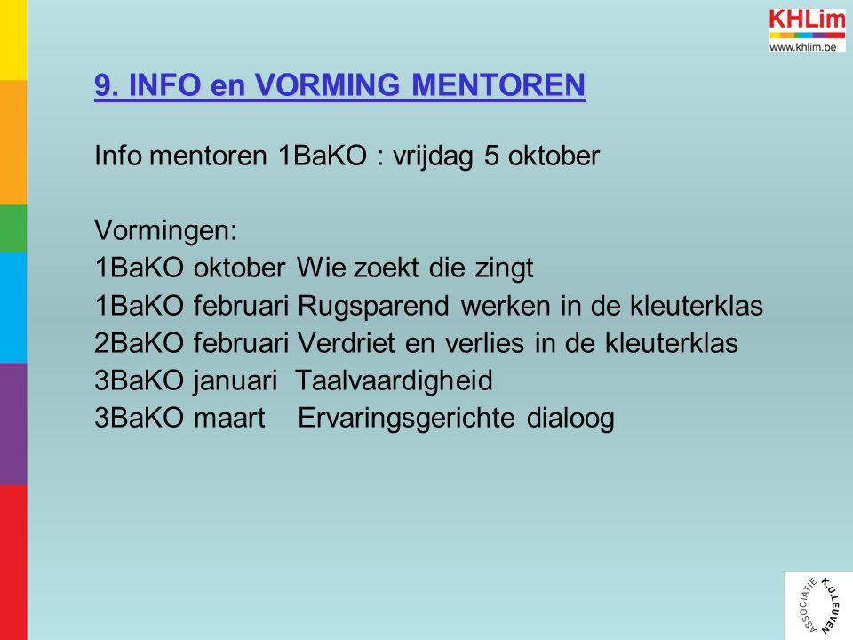 9. INFO en VORMING MENTOREN Info mentoren 1BaKO : vrijdag 5 oktober Vormingen: 1BaKO oktober Wie zoekt die zingt 1BaKO februari Rugsparend werken in d