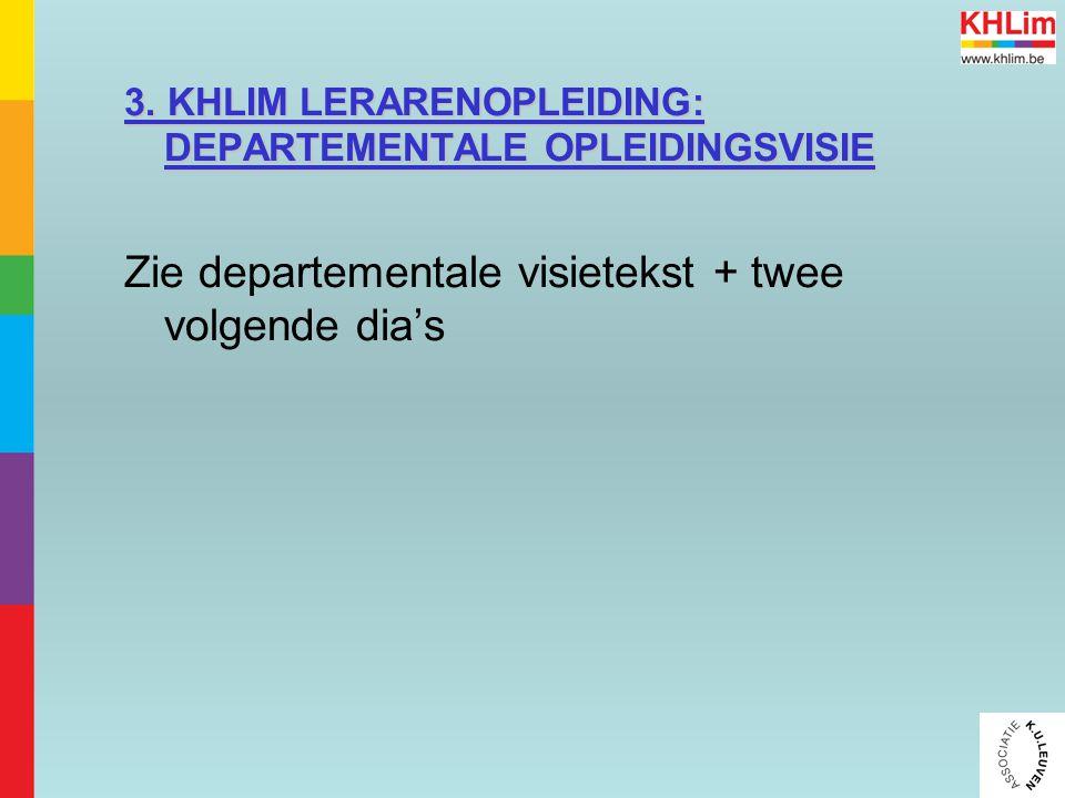 3. KHLIM LERARENOPLEIDING: DEPARTEMENTALE OPLEIDINGSVISIE Zie departementale visietekst + twee volgende dia's