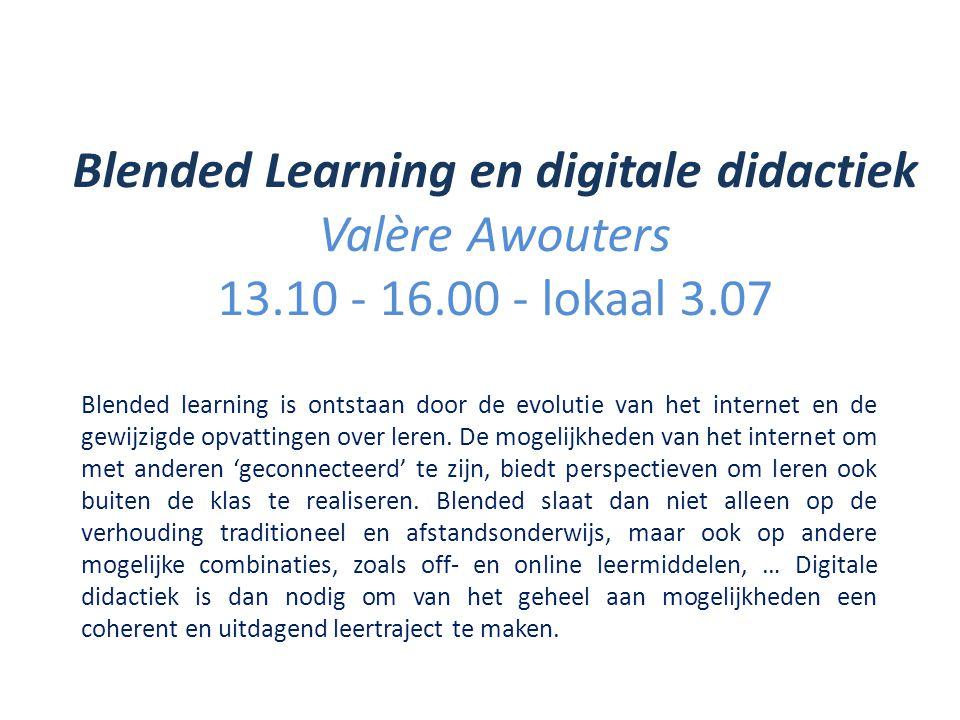 Blended Learning en digitale didactiek Valère Awouters 13.10 - 16.00 - lokaal 3.07 Blended learning is ontstaan door de evolutie van het internet en de gewijzigde opvattingen over leren.