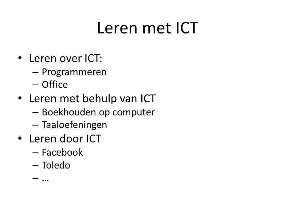 Leren met ICT Leren over ICT: – Programmeren – Office Leren met behulp van ICT – Boekhouden op computer – Taaloefeningen Leren door ICT – Facebook – Toledo – …