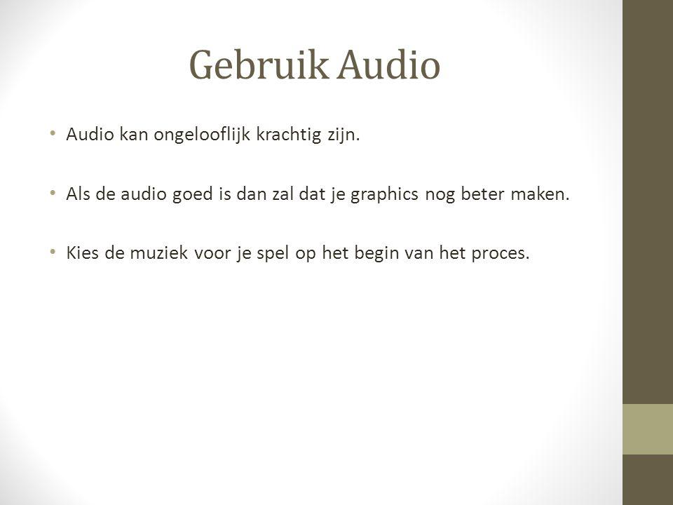Gebruik Audio Audio kan ongelooflijk krachtig zijn. Als de audio goed is dan zal dat je graphics nog beter maken. Kies de muziek voor je spel op het b