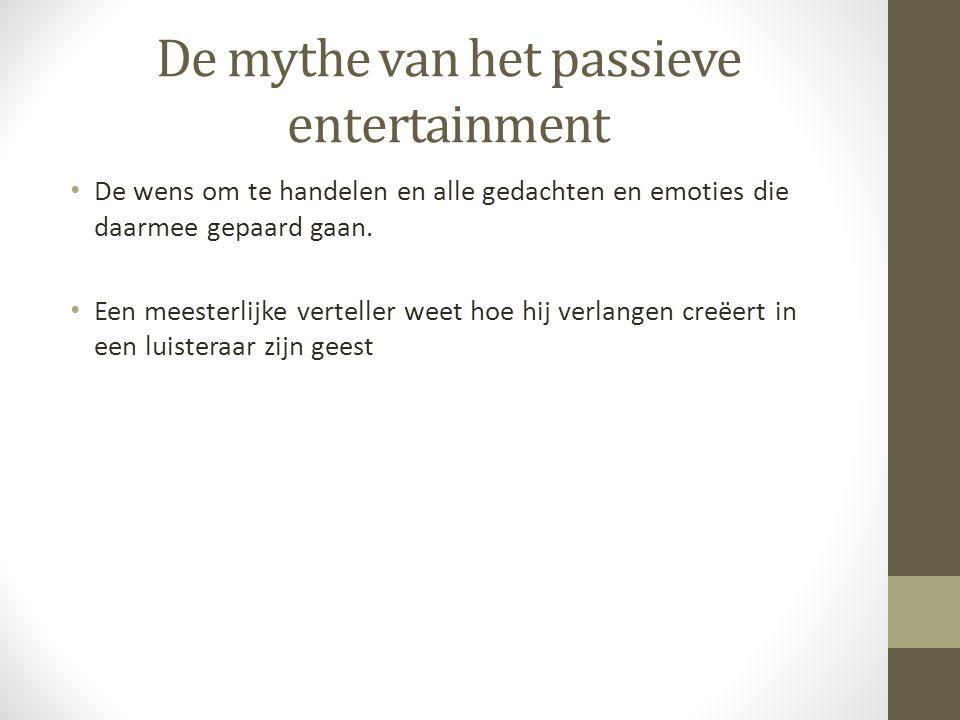 De mythe van het passieve entertainment De wens om te handelen en alle gedachten en emoties die daarmee gepaard gaan. Een meesterlijke verteller weet