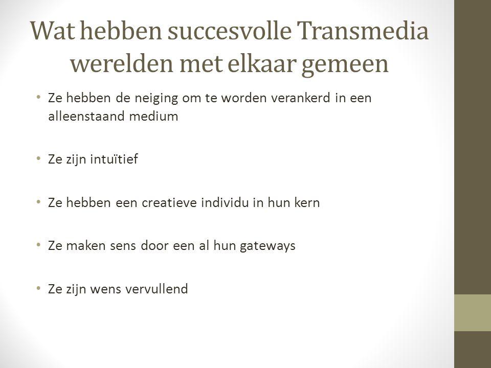 Wat hebben succesvolle Transmedia werelden met elkaar gemeen Ze hebben de neiging om te worden verankerd in een alleenstaand medium Ze zijn intuïtief Ze hebben een creatieve individu in hun kern Ze maken sens door een al hun gateways Ze zijn wens vervullend