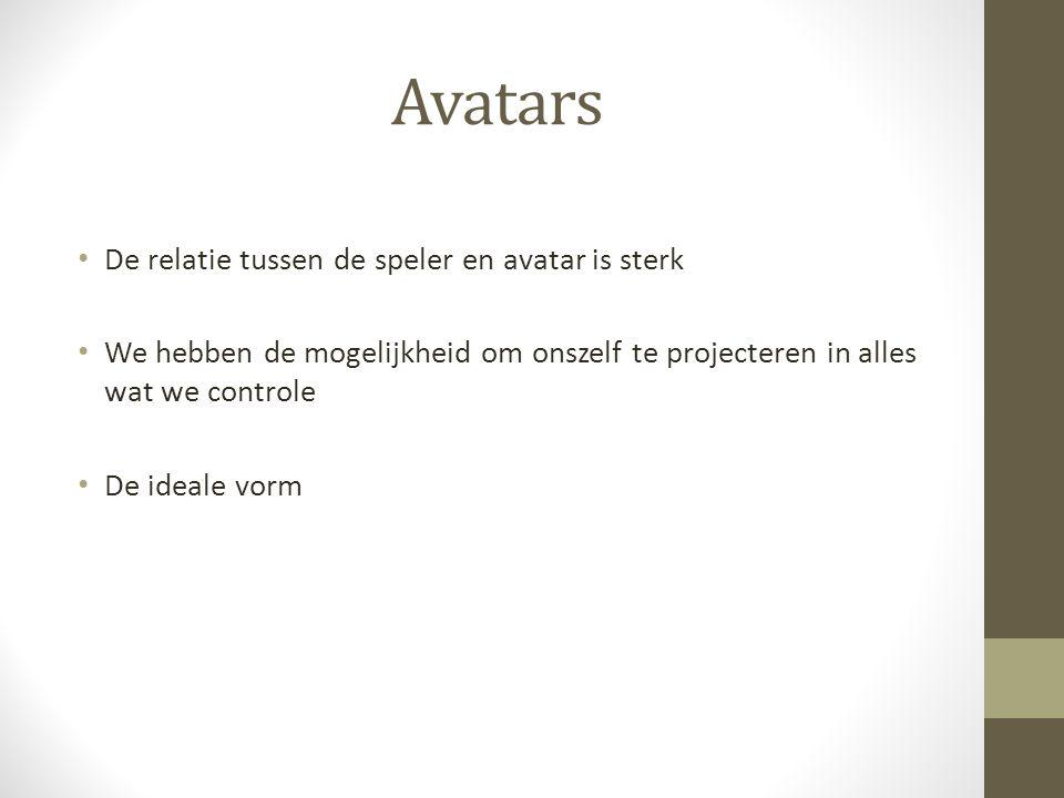 Avatars De relatie tussen de speler en avatar is sterk We hebben de mogelijkheid om onszelf te projecteren in alles wat we controle De ideale vorm