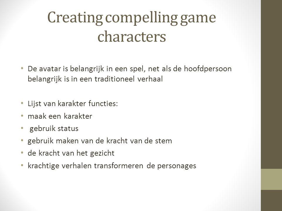 Creating compelling game characters De avatar is belangrijk in een spel, net als de hoofdpersoon belangrijk is in een traditioneel verhaal Lijst van karakter functies: maak een karakter gebruik status gebruik maken van de kracht van de stem de kracht van het gezicht krachtige verhalen transformeren de personages