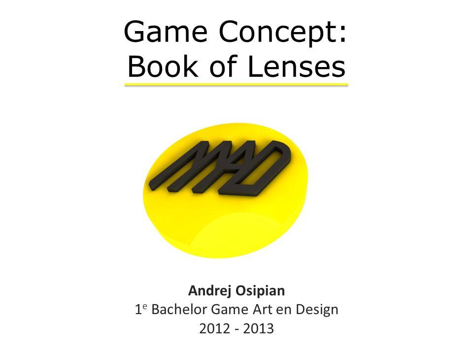 Andrej Osipian 1 e Bachelor Game Art en Design 2012 - 2013 Game Concept: Book of Lenses