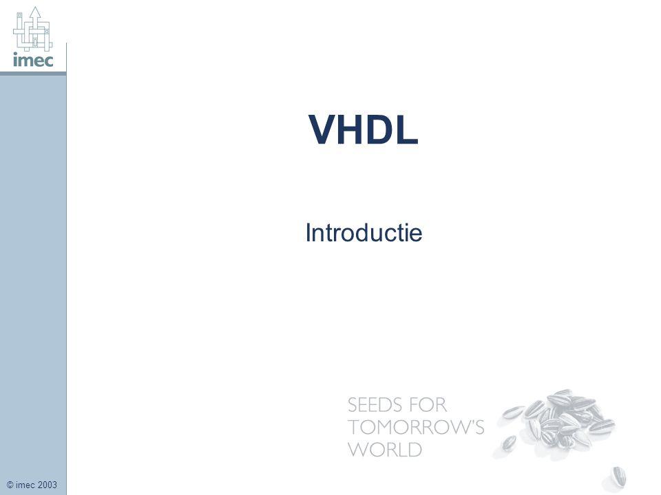 © imec 2003 Merlijn Aurich – TSO / Invomec2 VHDL als documentatie VHDL = VHSIC Hardware Description Language VHSIC = Very High Speed Integrated Circuit VHDL is begin jaren '80 ontwikkeld in opdracht van het departement van defensie (DoD) van de VS.