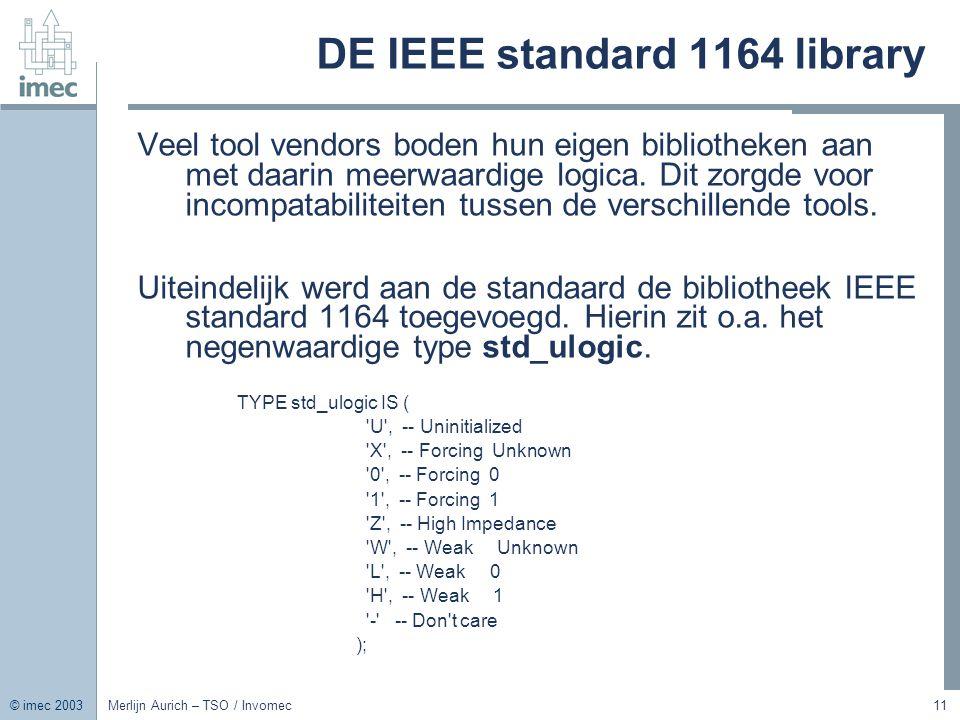 © imec 2003 Merlijn Aurich – TSO / Invomec11 DE IEEE standard 1164 library Veel tool vendors boden hun eigen bibliotheken aan met daarin meerwaardige
