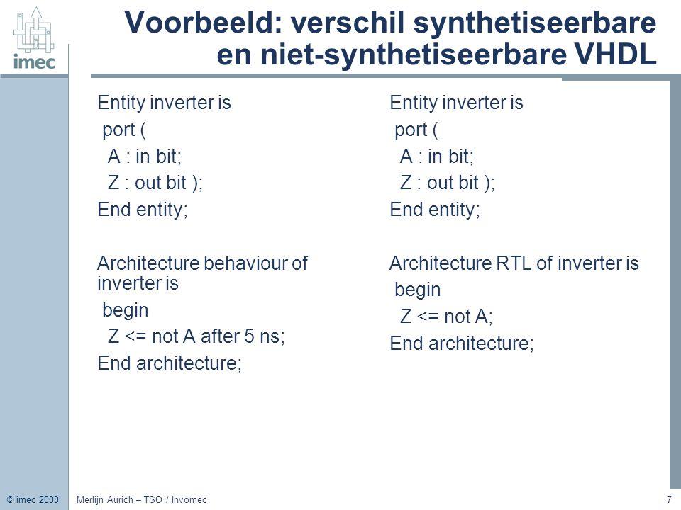 © imec 2003 Merlijn Aurich – TSO / Invomec18 Geklokt Process: Flipflop met asynchrone reset Library IEEE; Use IEEE.std_logic_1164.all; entity reset_flipflop is port ( D, reset : in std_logic; clock : in std_logic; Q : out std_logic ); end entity; architecture RTL of reset_flipflop is begin process(clock, reset) begin if reset = '0' then Q <= '0'; elsif rising_edge(clock) then Q <= D; end if; end process; end architecture;