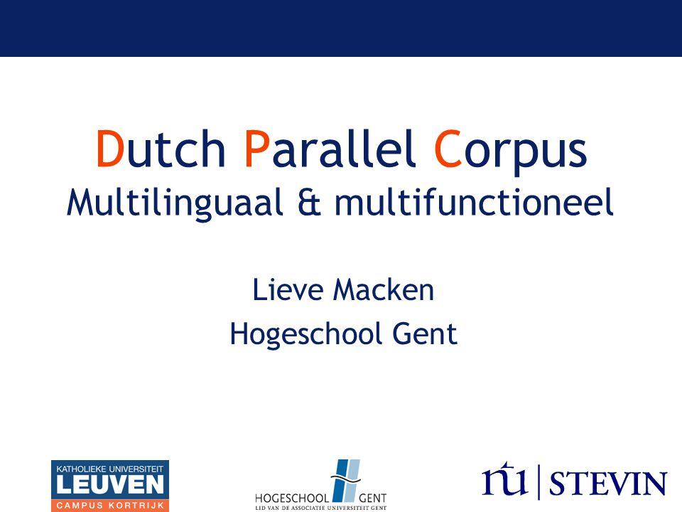 Dutch Parallel Corpus Multilinguaal & multifunctioneel Lieve Macken Hogeschool Gent