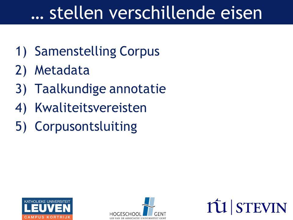… stellen verschillende eisen 1)Samenstelling Corpus 2)Metadata 3)Taalkundige annotatie 4)Kwaliteitsvereisten 5)Corpusontsluiting