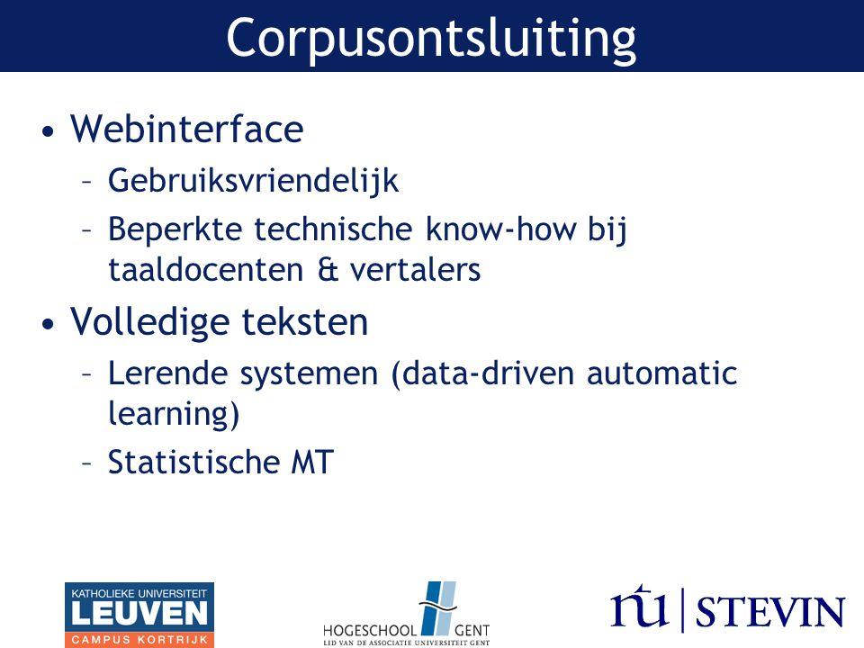 Corpusontsluiting Webinterface –Gebruiksvriendelijk –Beperkte technische know-how bij taaldocenten & vertalers Volledige teksten –Lerende systemen (data-driven automatic learning) –Statistische MT