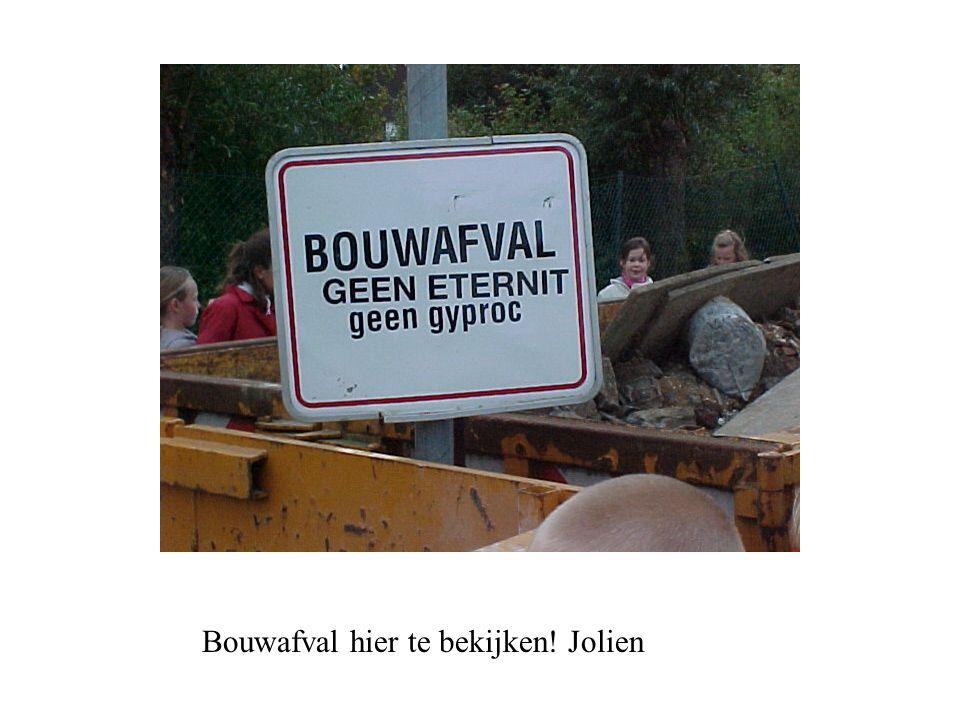 Bouwafval hier te bekijken! Jolien