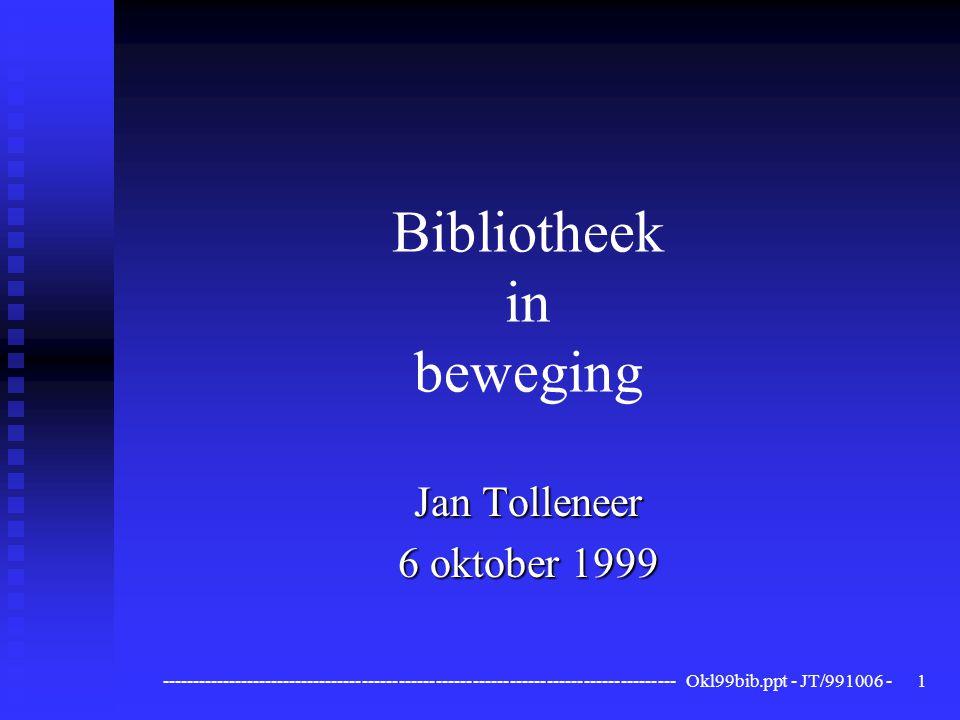 ------------------------------------------------------------------------------------ Okl99bib.ppt - JT/991006 -1 Bibliotheek in beweging Jan Tolleneer 6 oktober 1999