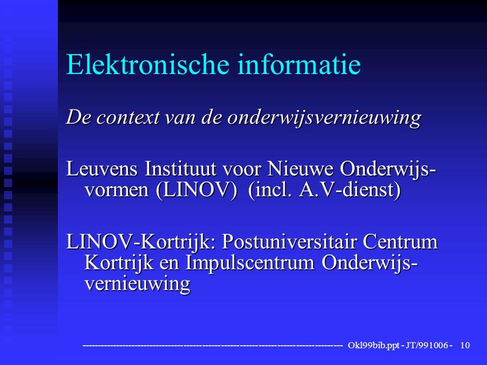 ------------------------------------------------------------------------------------ Okl99bib.ppt - JT/991006 -10 Elektronische informatie De context van de onderwijsvernieuwing Leuvens Instituut voor Nieuwe Onderwijs- vormen (LINOV) (incl.