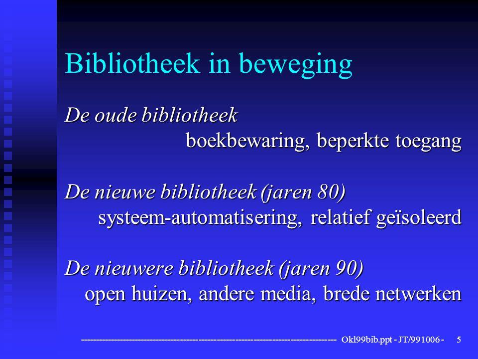 ------------------------------------------------------------------------------------ Okl99bib.ppt - JT/991006 -5 Bibliotheek in beweging De oude bibliotheek boekbewaring, beperkte toegang De nieuwe bibliotheek (jaren 80) systeem-automatisering, relatief geïsoleerd De nieuwere bibliotheek (jaren 90) open huizen, andere media, brede netwerken